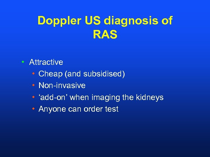 Doppler US diagnosis of RAS • Attractive • Cheap (and subsidised) • Non-invasive •