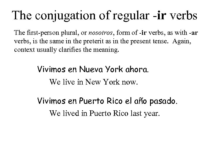 The conjugation of regular -ir verbs The first-person plural, or nosotros, form of -ir