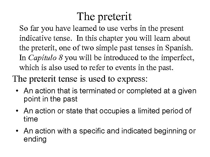 The preterit So far you have learned to use verbs in the present indicative