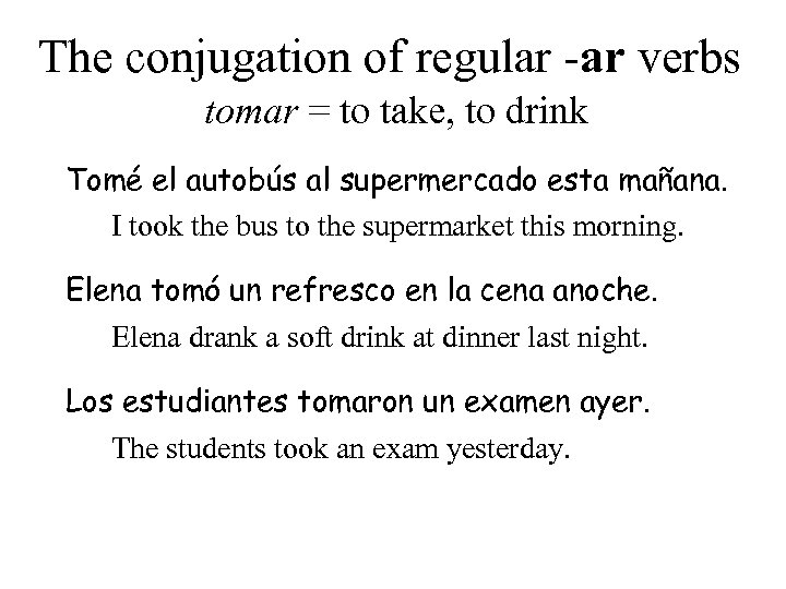 The conjugation of regular -ar verbs tomar = to take, to drink Tomé el