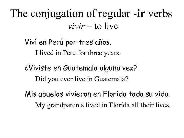 The conjugation of regular -ir verbs vivir = to live Viví en Perú por