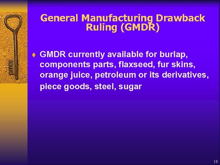 General Manufacturing Drawback Ruling (GMDR) t GMDR currently available for burlap, components parts, flaxseed,