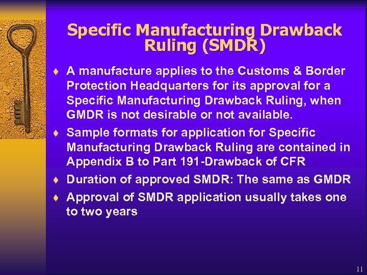 Specific Manufacturing Drawback Ruling (SMDR) t t A manufacture applies to the Customs &
