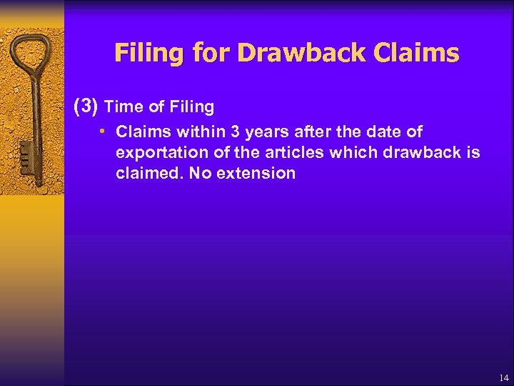 Filing for Drawback Claims (3) Time of Filing • Claims within 3 years after