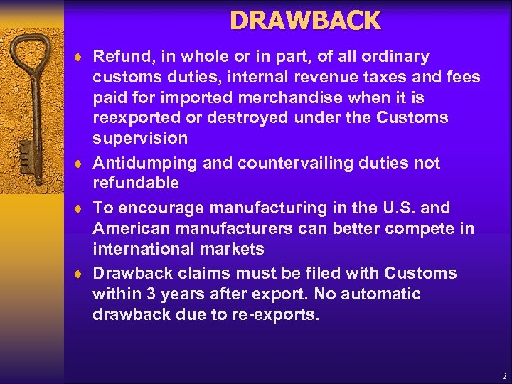 DRAWBACK t t Refund, in whole or in part, of all ordinary customs duties,