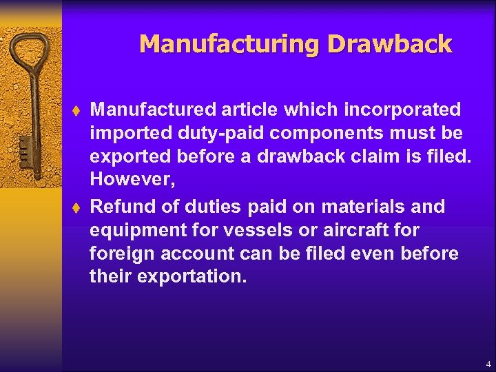 Manufacturing Drawback t t Manufactured article which incorporated imported duty-paid components must be exported