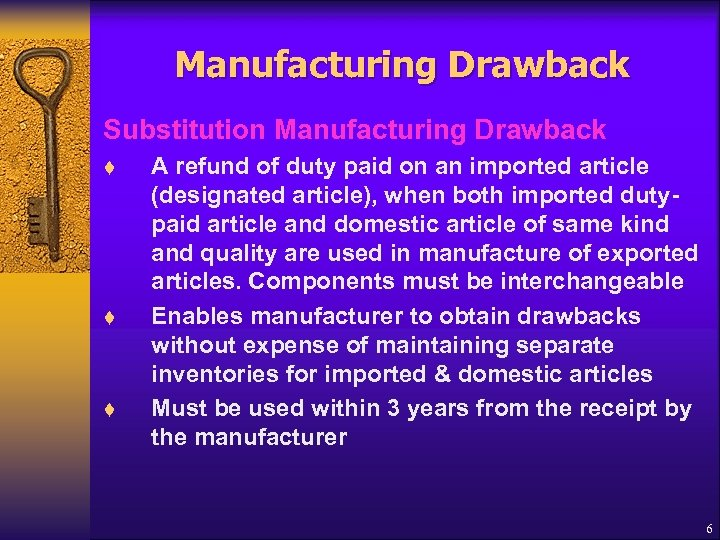Manufacturing Drawback Substitution Manufacturing Drawback t t t A refund of duty paid on