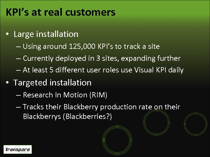 KPI's at real customers • Large installation – Using around 125, 000 KPI's to