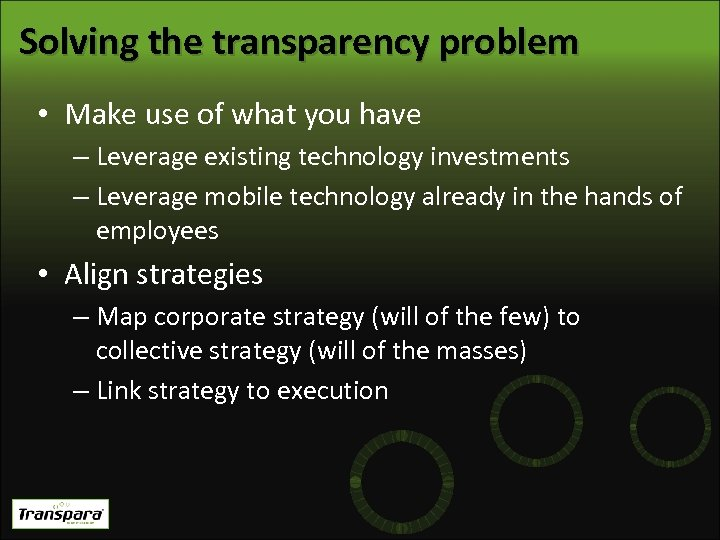 Solving the transparency problem • Make use of what you have – Leverage existing
