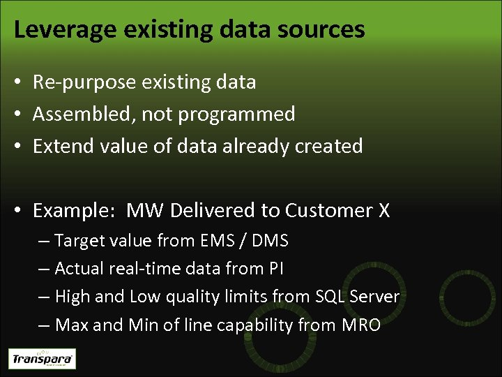 Leverage existing data sources • Re-purpose existing data • Assembled, not programmed • Extend
