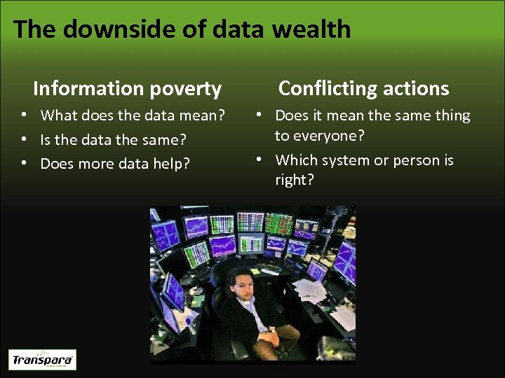The downside of data wealth Information poverty Conflicting actions • What does the data