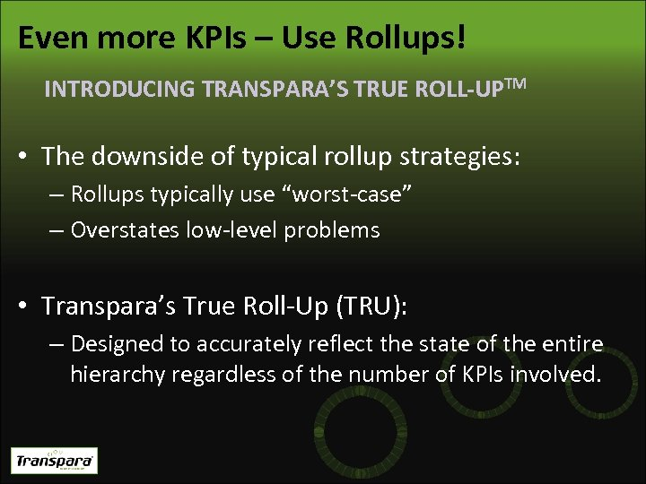 Even more KPIs – Use Rollups! INTRODUCING TRANSPARA'S TRUE ROLL-UPTM • The downside of