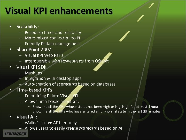 Visual KPI enhancements • Scalability: – Response times and reliability – More robust connection