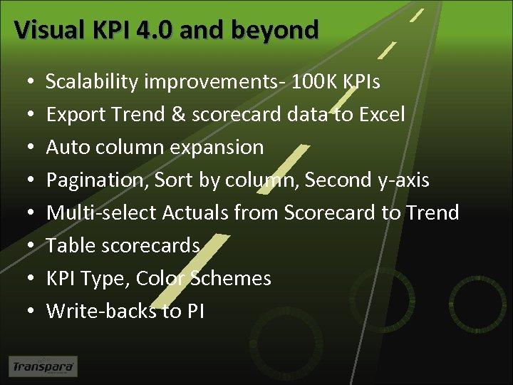 Visual KPI 4. 0 and beyond • • Scalability improvements- 100 K KPIs Export