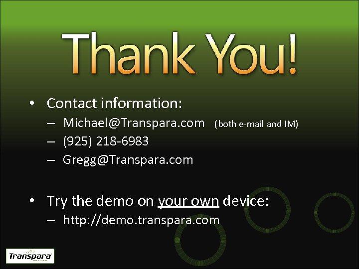 • Contact information: – Michael@Transpara. com – (925) 218 -6983 – Gregg@Transpara. com