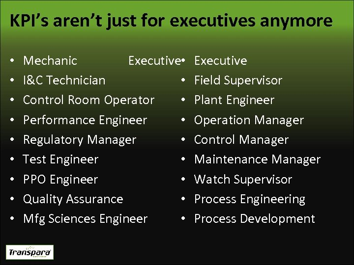 KPI's aren't just for executives anymore • • • Executive • Mechanic I&C Technician