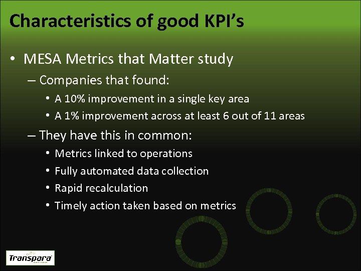 Characteristics of good KPI's • MESA Metrics that Matter study – Companies that found: