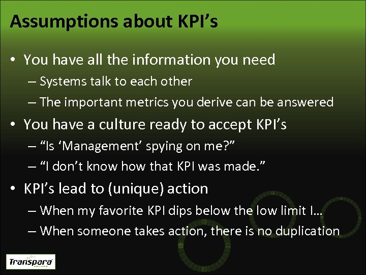 Assumptions about KPI's • You have all the information you need – Systems talk