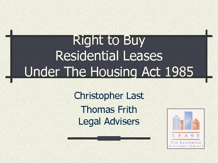 Right to Buy Residential Leases Under The Housing Act 1985 Christopher Last Thomas Frith
