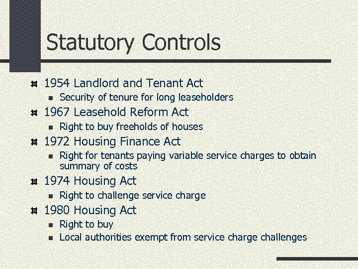 Statutory Controls 1954 Landlord and Tenant Act n Security of tenure for long leaseholders