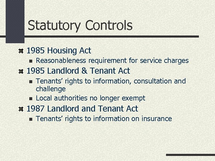 Statutory Controls 1985 Housing Act n Reasonableness requirement for service charges 1985 Landlord &