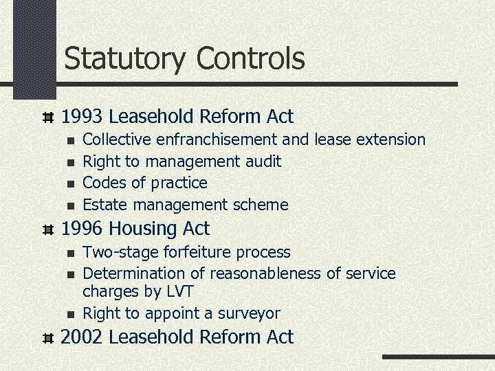Statutory Controls 1993 Leasehold Reform Act n n Collective enfranchisement and lease extension Right