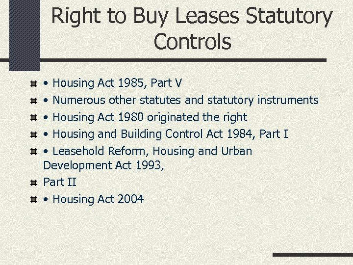 Right to Buy Leases Statutory Controls • Housing Act 1985, Part V • Numerous