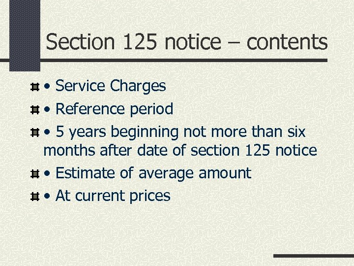 Section 125 notice – contents • Service Charges • Reference period • 5 years