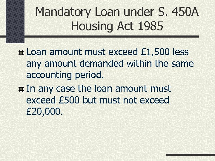 Mandatory Loan under S. 450 A Housing Act 1985 Loan amount must exceed £