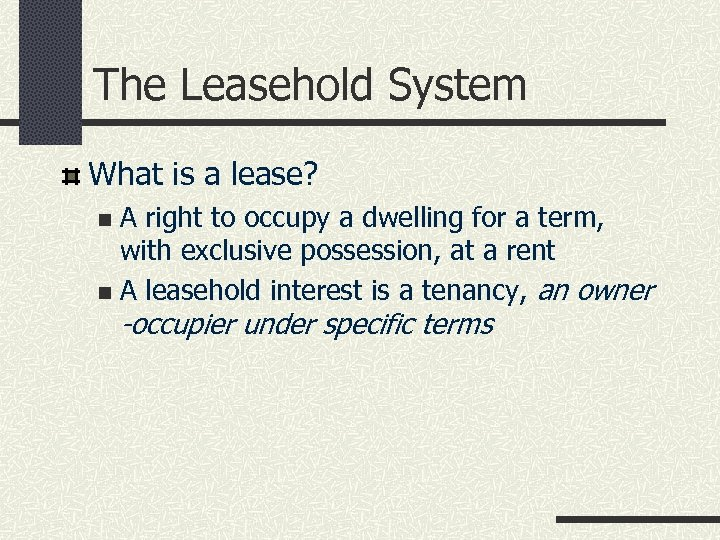 The Leasehold System What is a lease? A right to occupy a dwelling for