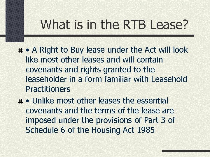 What is in the RTB Lease? • A Right to Buy lease under the