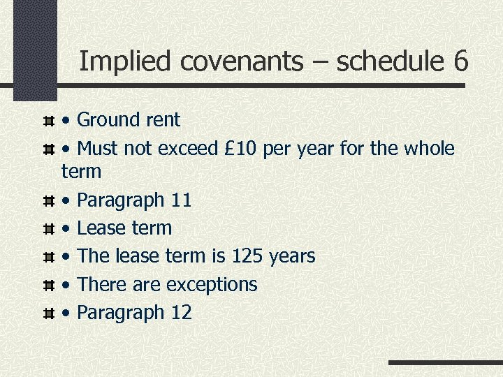 Implied covenants – schedule 6 • Ground rent • Must not exceed £ 10