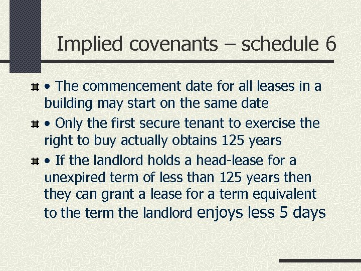 Implied covenants – schedule 6 • The commencement date for all leases in a