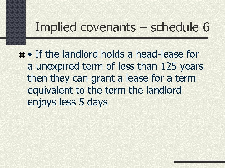 Implied covenants – schedule 6 • If the landlord holds a head-lease for a