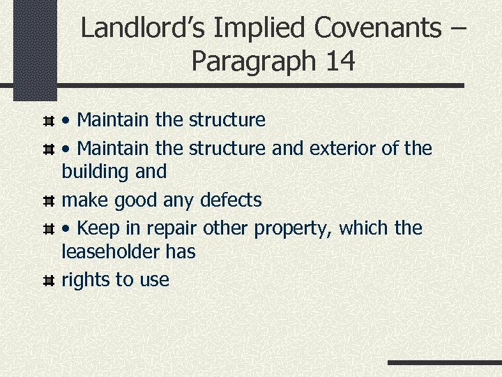 Landlord's Implied Covenants – Paragraph 14 • Maintain the structure and exterior of the