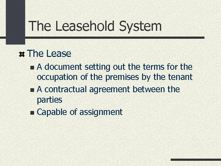 The Leasehold System The Lease A document setting out the terms for the occupation