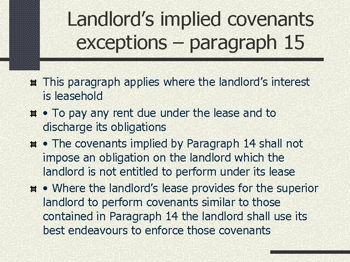 Landlord's implied covenants exceptions – paragraph 15 This paragraph applies where the landlord's interest