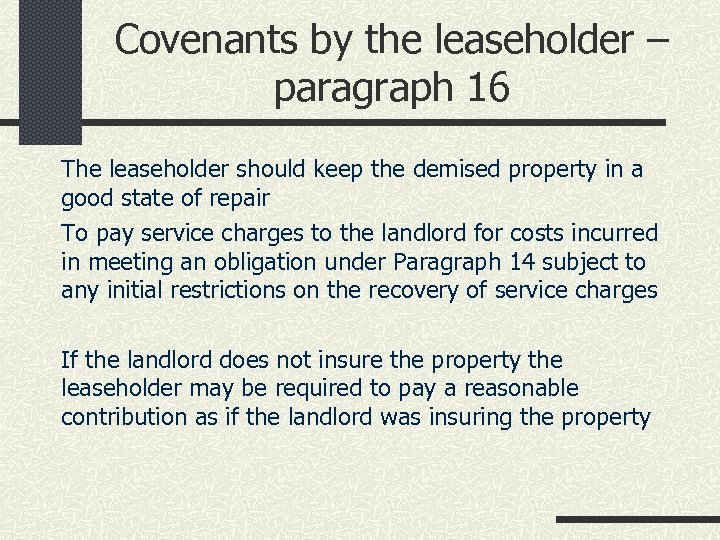 Covenants by the leaseholder – paragraph 16 The leaseholder should keep the demised property