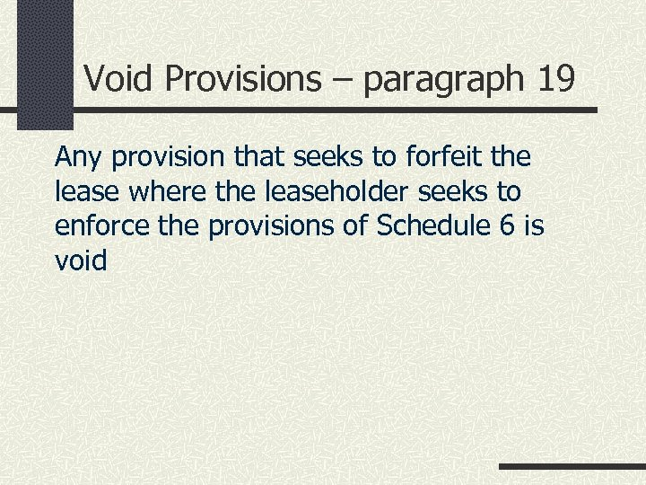 Void Provisions – paragraph 19 Any provision that seeks to forfeit the lease where