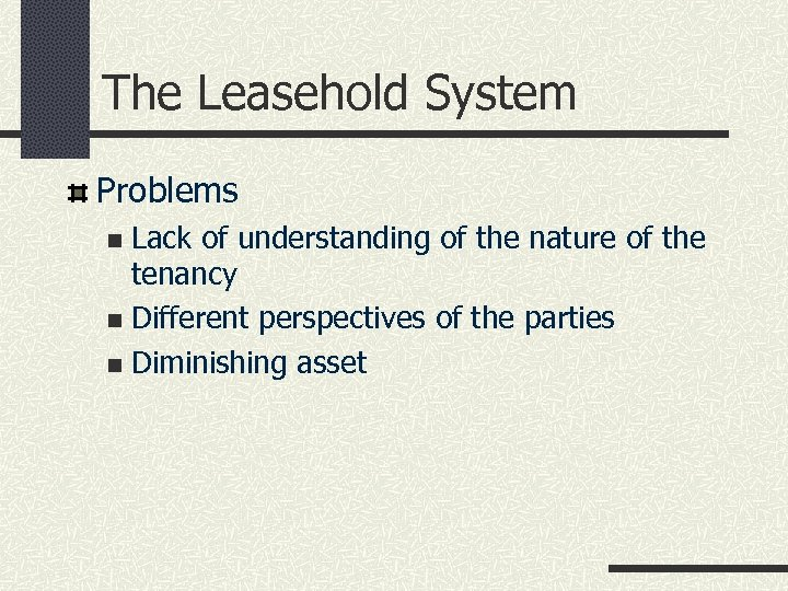 The Leasehold System Problems Lack of understanding of the nature of the tenancy n