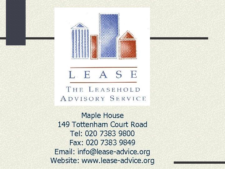 Maple House 149 Tottenham Court Road Tel: 020 7383 9800 Fax: 020 7383 9849