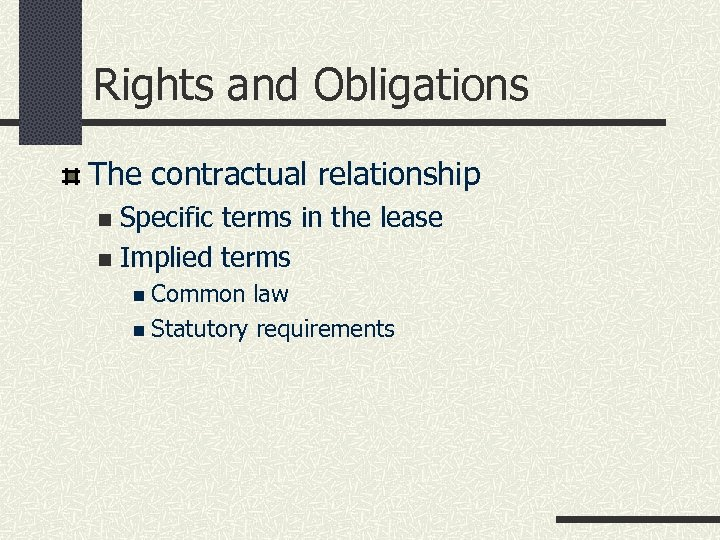 Rights and Obligations The contractual relationship Specific terms in the lease n Implied terms