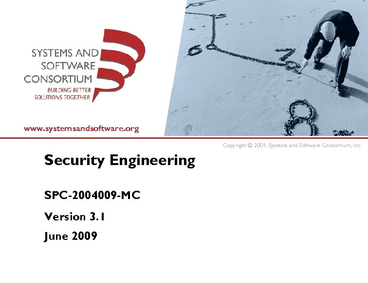 www. systemsandsoftware. org Copyright © 2009, Systems and Software Consortium, Inc. Security Engineering SPC-2004009
