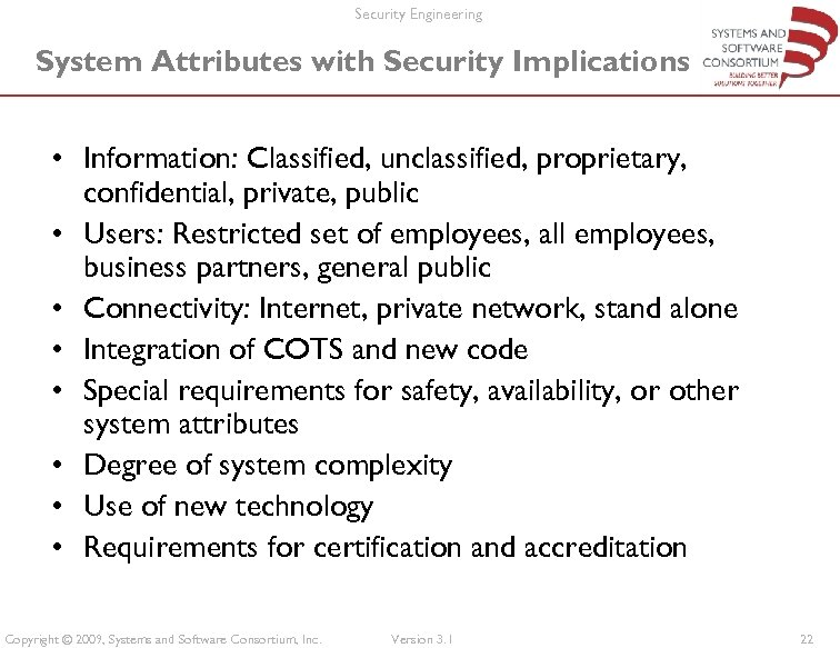Security Engineering System Attributes with Security Implications • Information: Classified, unclassified, proprietary, confidential, private,