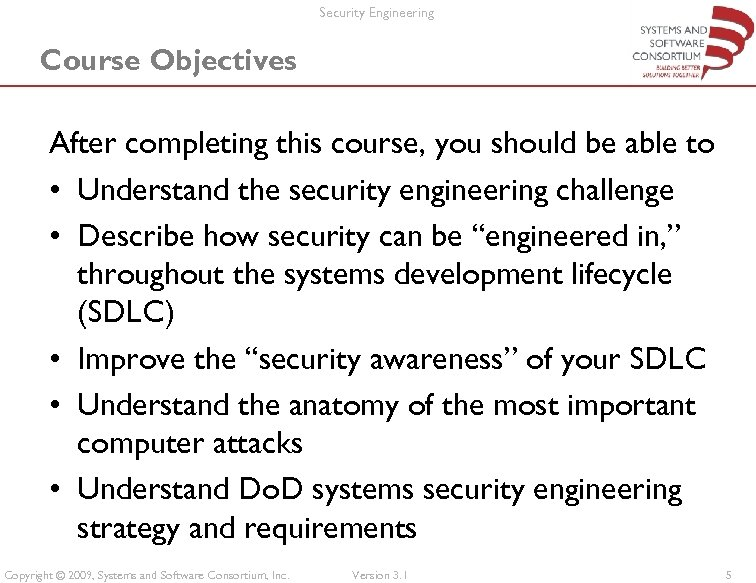 Security Engineering Course Objectives After completing this course, you should be able to •