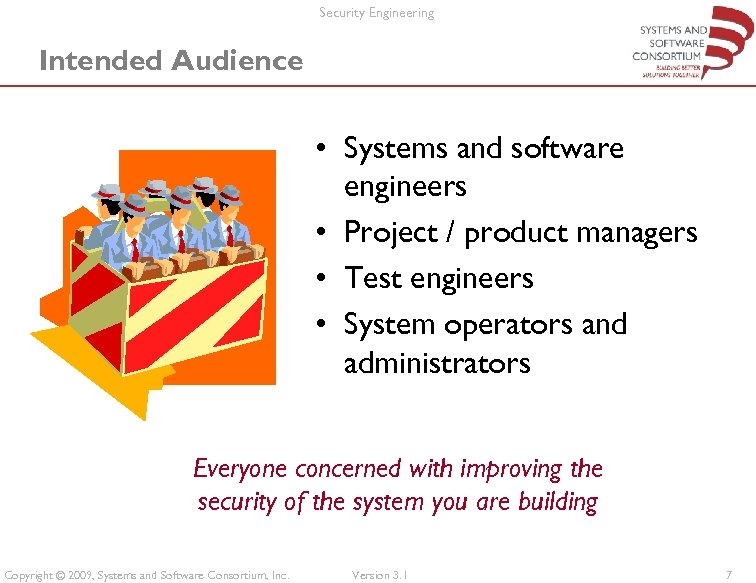 Security Engineering Intended Audience • Systems and software engineers • Project / product managers