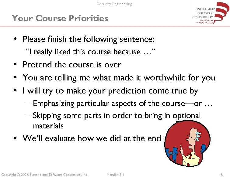 "Security Engineering Your Course Priorities • Please finish the following sentence: ""I really liked"