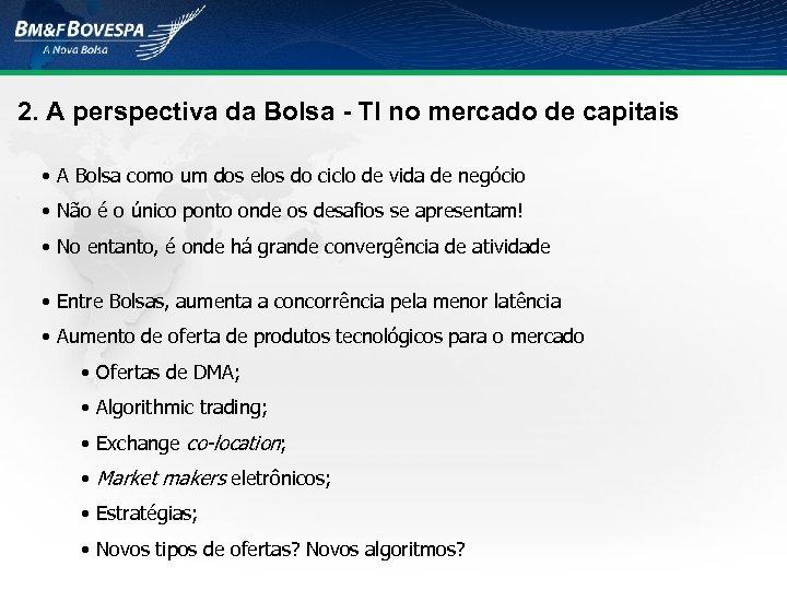 2. A perspectiva da Bolsa - TI no mercado de capitais • A Bolsa