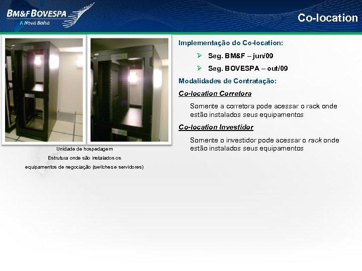 Co-location Implementação do Co-location: Ø Seg. BM&F – jun/09 Ø Seg. BOVESPA – out/09