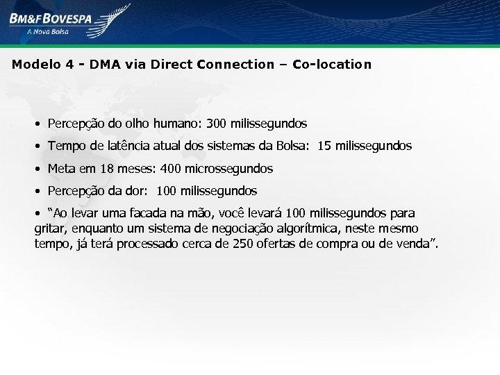 Modelo 4 - DMA via Direct Connection – Co-location • Percepção do olho humano:
